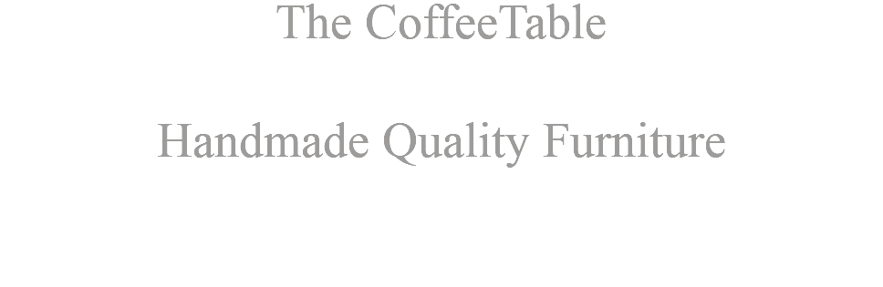 The CoffeeTable Handmade Quality Furniture