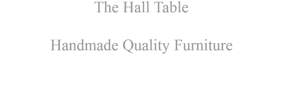 The Hall Table Handmade Quality Furniture
