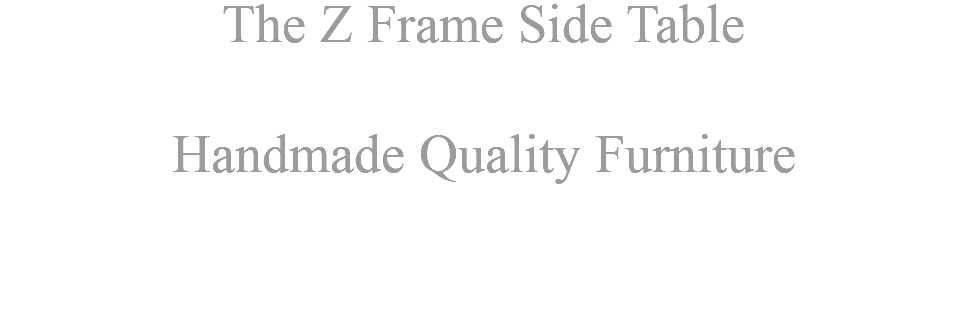 The Z Frame Side Table Handmade Quality Furniture